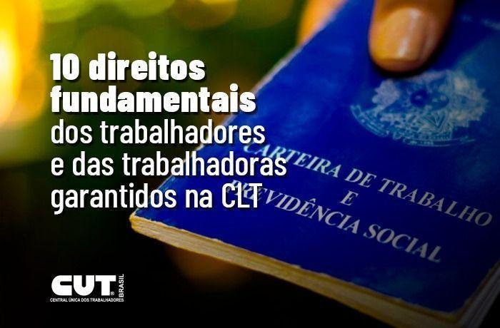 Confira 10 direitos garantidos na CLT que governo e Congresso estão atacando